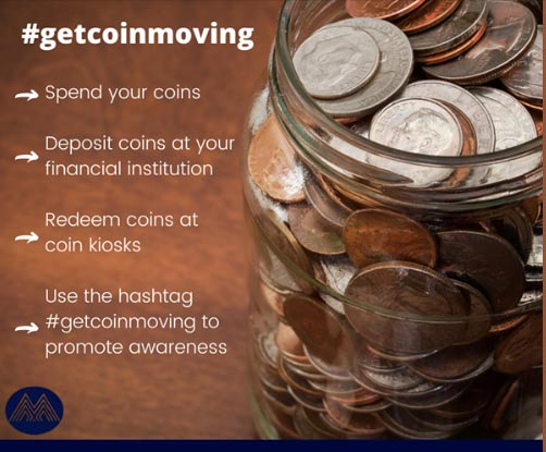 #getcoinmoving - Spend your coins - Deposit coins at your financial institution - Redeem coins at coin kiosks - Use the hashtag #getcoinmoving to promote awareness